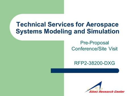 Technical Services for Aerospace Systems Modeling and Simulation Pre-Proposal Conference/Site Visit RFP2-38200-DXG.