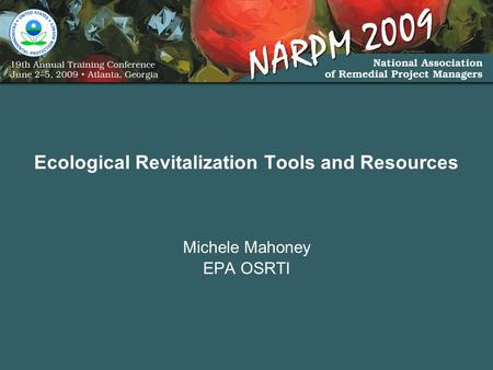 Ecological Revitalization Tools and Resources Michele Mahoney EPA OSRTI.