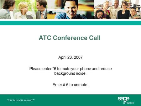 ATC Conference Call April 23, 2007 Please enter *6 to mute your phone and reduce background noise. Enter # 6 to unmute.