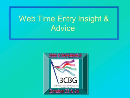 Web Time Entry Insight & Advice. 2 Web Time Entry Points to Ponder Timesheets & Leave Request evaluation of current process Calendars – Reporting of Leave.
