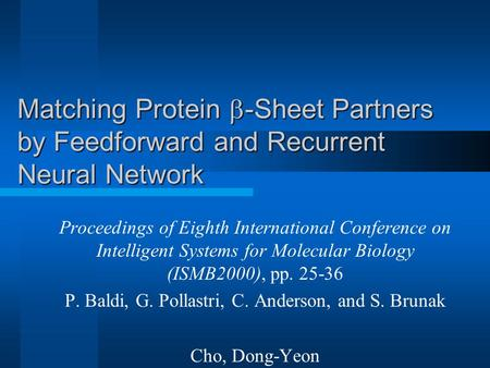 Matching Protein  -Sheet Partners by Feedforward and Recurrent Neural Network Proceedings of Eighth International Conference on Intelligent Systems for.