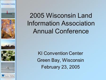 Kewaunee County 2005 Wisconsin Land Information Association Annual Conference KI Convention Center Green Bay, Wisconsin February 23, 2005.