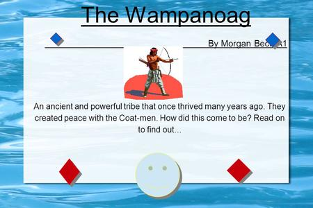 The Wampanoag By Morgan Beck A1 An ancient and powerful tribe that once thrived many years ago. They created peace with the Coat-men. How did this come.