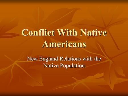 Conflict With Native Americans New England Relations with the Native Population.