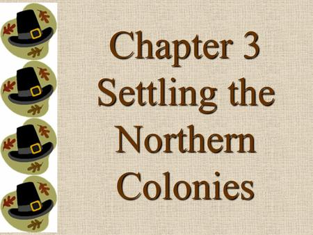 Chapter 3 Settling the Northern Colonies. Separatists vs. Puritans.