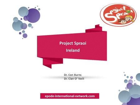 Epode-international-network.com Project Spraoi Ireland Dr. Con Burns Dr. Cian O' Neill.