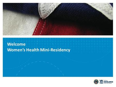 Welcome Women's Health Mini-Residency. VETERANS HEALTH ADMINISTRATION History of Women in the U.S. Military 2 Source: America's Women Veterans: Military.