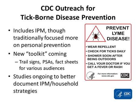 "CDC Outreach for Tick-Borne Disease Prevention Includes IPM, though traditionally focused more on personal prevention New ""toolkit"" coming – Trail signs,"