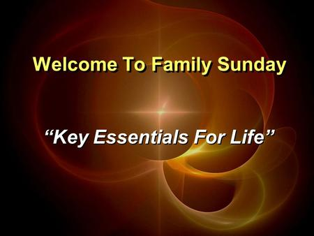 "Welcome To Family Sunday ""Key Essentials For Life"""