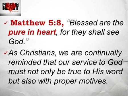 "Matthew 5:8, ""Blessed are the pure in heart, for they shall see God."""