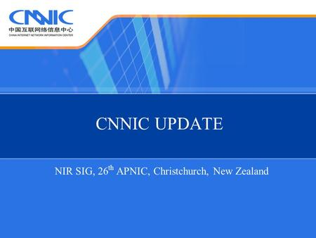 CNNIC UPDATE NIR SIG, 26 th APNIC, Christchurch, New Zealand.