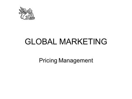GLOBAL MARKETING Pricing Management. Pricing... Converts the underlying value of a product offering or service into revenues and profits. Is a fundamentally.