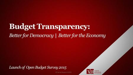 Budget Transparency: Better for Democracy Better for the Economy Launch of Open Budget Survey 2015 © Verité Research 2015.
