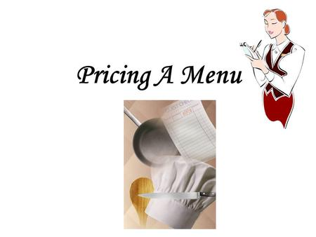 Pricing A Menu. You have chosen your menu items, written enticing descriptions and created an amazing design….now what? PRICING THE MENU!!