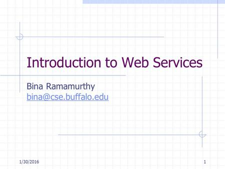 1/30/20161 Introduction to Web Services Bina Ramamurthy