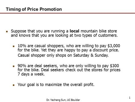 Timing of Price Promotion Suppose that you are running a local mountain bike store and knows that you are looking at two types of customers. 10% are casual.