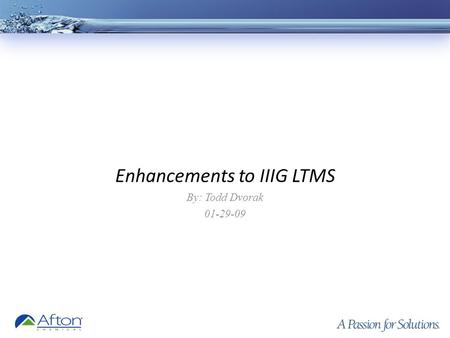 Enhancements to IIIG LTMS By: Todd Dvorak 01-29-09.