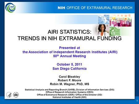 1 AIRI STATISTICS: TRENDS IN NIH EXTRAMURAL FUNDING Presented at the Association of Independent Research Institutes (AIRI) 50 th Annual Meeting October.