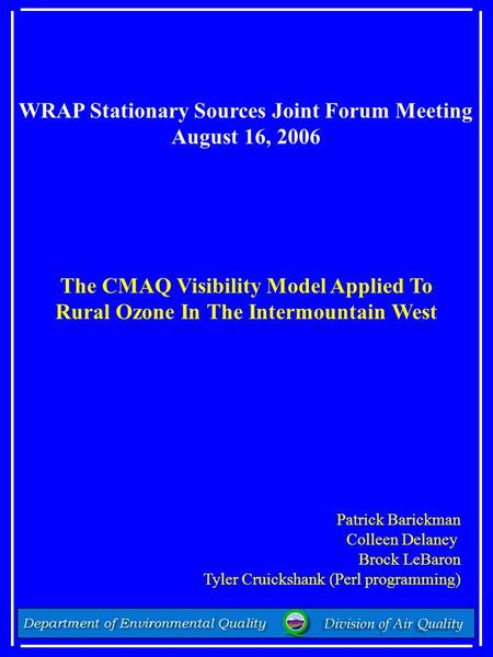 WRAP Stationary Sources Joint Forum Meeting August 16, 2006 The CMAQ Visibility Model Applied To Rural Ozone In The Intermountain West Patrick Barickman.
