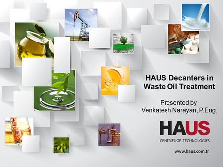 HAUS Decanters in Waste Oil Treatment Presented by Venkatesh Narayan, P.Eng.