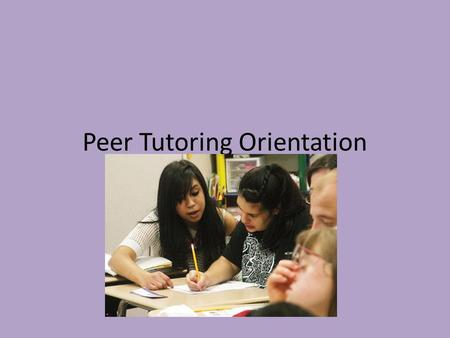 Peer Tutoring Orientation. What do you need to do? Maintain a 3.0 GPA Demonstrate dependability, integrity, and overall good character Have received an.