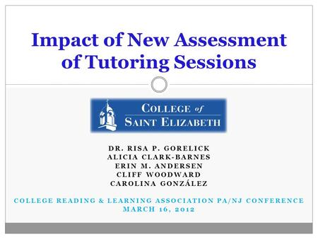 DR. RISA P. GORELICK ALICIA CLARK-BARNES ERIN M. ANDERSEN CLIFF WOODWARD CAROLINA GONZÁLEZ COLLEGE READING & LEARNING ASSOCIATION PA/NJ CONFERENCE MARCH.