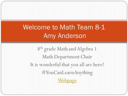 Welcome to Math Team 8-1 Amy Anderson