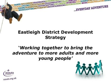 Eastleigh District Development Strategy 'Working together to bring the adventure to more adults and more young people'