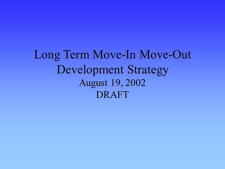 Long Term Move-In Move-Out Development Strategy August 19, 2002 DRAFT.