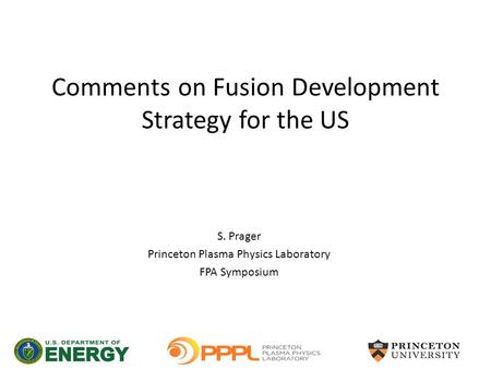 Comments on Fusion Development Strategy for the US S. Prager Princeton Plasma Physics Laboratory FPA Symposium.