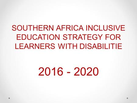 SOUTHERN AFRICA INCLUSIVE EDUCATION STRATEGY FOR LEARNERS WITH DISABILITIE 2016 - 2020.