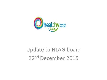 Update to NLAG board 22 nd December 2015. Sep Jan MCE Workforce and OD Oct Nov Dec IM&T Estates Finance In hospital Model Out of hospital Model Progress.