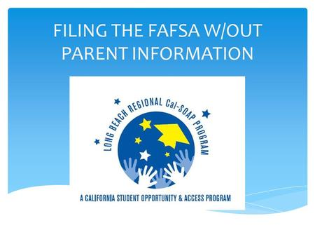 FILING THE FAFSA W/OUT PARENT INFORMATION.  For Students who do NOT have an approved special circumstance: Un Co-operative Parents  Students may.