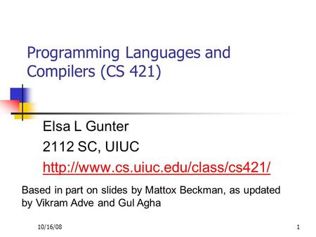 10/16/081 Programming Languages and Compilers (CS 421) Elsa L Gunter 2112 SC, UIUC  Based in part on slides by Mattox.
