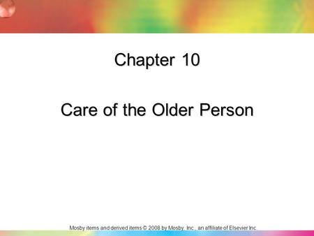 Mosby items and derived items © 2008 by Mosby, Inc., an affiliate of Elsevier Inc. Chapter 10 Care of the Older Person.