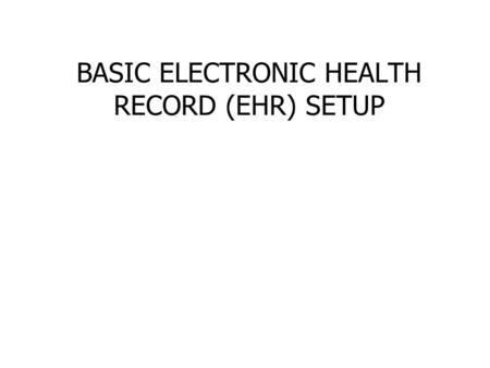 BASIC ELECTRONIC HEALTH RECORD (EHR) SETUP. Learning Objectives Compare and Contrast the Various Resource and Patient Management System (RPMS) Packages.
