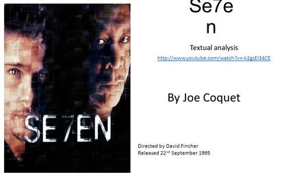 Se7e n Textual analysis  By Joe Coquet Directed by David Fincher Released 22 nd September 1995.