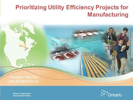 Prioritizing Utility Efficiency Projects for Manufacturing Presenter: Phil Dick