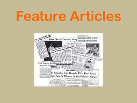 Feature Articles. A feature article is: A special style of writing that gives readers true information about an interesting topic. A writing piece that.