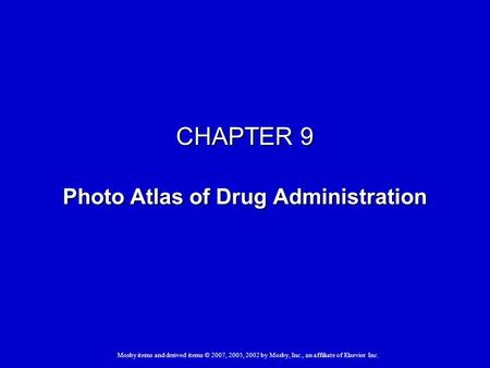 Mosby items and derived items © 2007, 2005, 2002 by Mosby, Inc., an affiliate of Elsevier Inc. CHAPTER 9 Photo Atlas of Drug Administration.