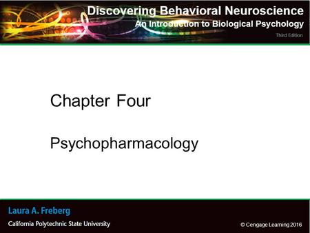 © Cengage Learning 2016 Psychopharmacology Chapter Four.