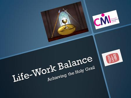 Life-Work Balance Achieving the Holy Grail Our session plan  What is it…?  What's the reality…?  What's the benefit…?  What's my (your) situation…?
