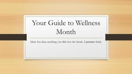 Your Guide to Wellness Month More fun than anything you did over the break. I promise think.