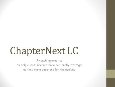 Chapter Next LC A coaching practice to help clients become more personally strategic as they make decisions for themselves.
