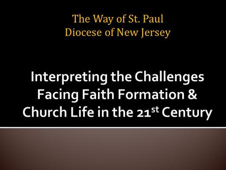 The Way of St. Paul Diocese of New Jersey. 1.Increasing diversity throughout American society in the length of the lifespan, in generational identities,