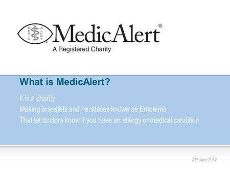 What is MedicAlert? It is a charity Making bracelets and necklaces known as Emblems That let doctors know if you have an allergy or medical condition 21.