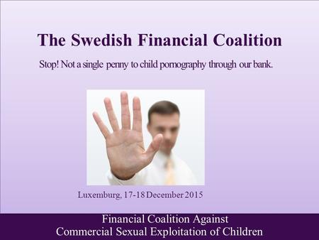 Financial Coalition Against Commercial Sexual Exploitation of Children Stop! Not a single penny to child pornography through our bank. The Swedish Financial.