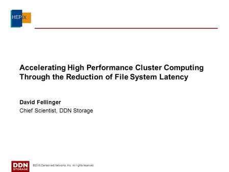 Accelerating High Performance Cluster Computing Through the Reduction of File System Latency David Fellinger Chief Scientist, DDN Storage ©2015 Dartadirect.