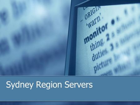 Sydney Region Servers. Windows 2003 Standard Configuration Able to be supported remotely Antivirus updates managed from server.