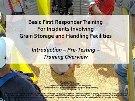 Basic First Responder Training For Incidents Involving Grain Storage and Handling Facilities Introduction – Pre-Testing – Training Overview Developed by: